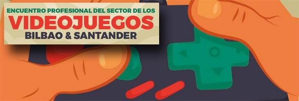Encuentro profesional del sector de los videojuegos - Bilbao & Santander 2015