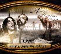 Tijuana In Blue: Live – Antes De Perder El Riego