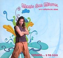 El Ejército del Amor, Mario San Miguel: También… y no sólo