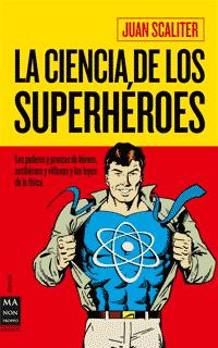 Juan Scaliter: La ciencia de los superhéroes