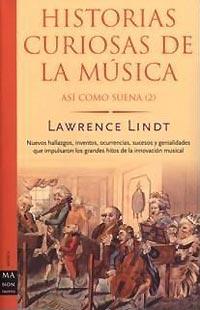 Lawrence Lindt: Historia curiosas de la música – Así como suena (2)