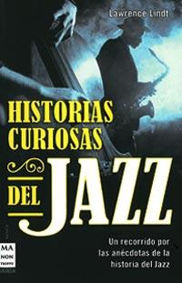 Lawrence Lindt: Historia Curiosas del Jazz – Un recorrido por las anécdotas de la historia del jazz