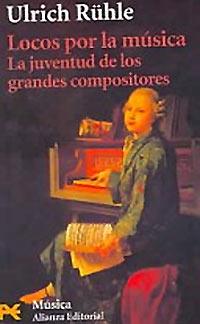 Ulrich Rühle: Locos por la música: la juventud de los grandes compositores