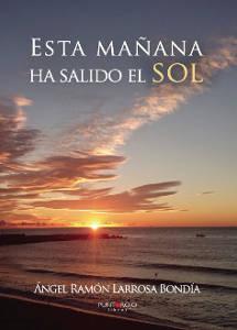 Ángel Ramón Larrosa Bondía: Esta mañana ha salido el sol