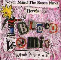 Never mind the Bossa Nova Here´s Bloco Vomit