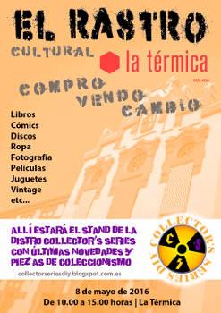 Rastro Cultural de La Térmica: Domingo 8 mayo 2016, Málaga, con la participación de Collector's Series