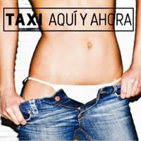 """Taxi: Lanzamiento de """"Aquí y Ahora"""""""