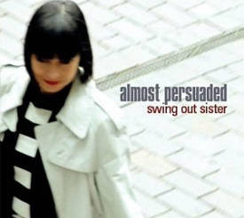 Swing out Sister : Almost Persuaded