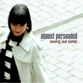 Swing out Sister: Almost Persuaded