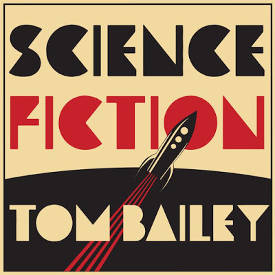 Tom Bailey: Science Fiction