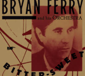 Bryan Ferry : Bitter-Sweet
