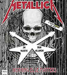 Brian Williamson, Jim McCarthy : Metallica – Nothing Else Maters