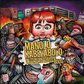 Los Ke No Dan Pie Kon Bolo, Manolo Kabezabolo : Ánimo ante lo que estamos viviendo